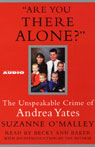 Are You There Alone?: The Unspeakable Crime of Andrea Yates, by Suzanne O'Malley