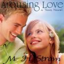 Arousing Love: A Teen Novel (Unabridged), by M. H. Strom