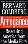 Arrogance: Rescuing America from the Media Elite, by Bernard Goldberg