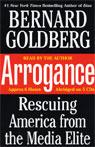 Arrogance: Rescuing America from the Media Elite, by Bernard Goldberg