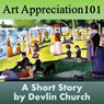 Art Appreciation 101 (Unabridged) Audiobook, by Devlin Church