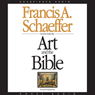 Art and the Bible: Two Essays (Unabridged) Audiobook, by Francis A. Schaeffer