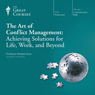 The Art of Conflict Management: Achieving Solutions for Life, Work, and Beyond Audiobook, by The Great Courses
