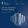 The Art of Critical Decision Making Audiobook, by The Great Courses