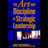The Art and Discipline of Strategic Leadership (Unabridged) Audiobook, by Mike Freedman