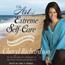 The Art of Extreme Self-Care: Transform Your Life One Month at a Time Audiobook, by Cheryl Richardson