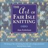 The Art of Fair Isle Knitting Audiobook, by Ann Feitelson