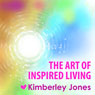 The Art of Inspired Living: A Workshop and Meditation from Kimberley Jones Audiobook, by Kimberley Jones