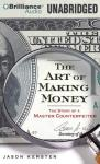 The Art of Making Money: The Story of a Master Counterfeiter (Unabridged), by Jason Kersten