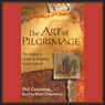 The Art of Pilgrimage: The Seekers Guide to Making Travel Sacred Audiobook, by Phil Cousineau
