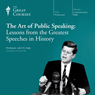 The Art of Public Speaking: Lessons from the Greatest Speeches in History Audiobook, by The Great Courses