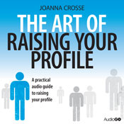 The Art of Raising Your Profile (Unabridged), by Joanna Crosse