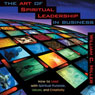 The Art of Spiritual Leadership in Business Audiobook, by William C. Miller