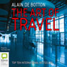The Art of Travel (Unabridged) Audiobook, by Alain de Botton
