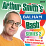 Arthur Smiths Balham Bash: Complete Series 2 (Unabridged) Audiobook, by Arthur Smith