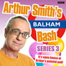Arthur Smiths Balham Bash: Complete Series Three, by Arthur Smith