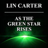 As the Green Star Rises: Green Star, Book 4 (Unabridged), by Lin Carter