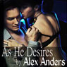 As He Desires: An Erotic Alpha Male Tale of Billionaire Domination (Unabridged) Audiobook, by Alex Anders