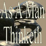 As a Man Thinketh (Unabridged), by James Alan