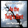 As the Twig Is Bent: A Matt Davis Mystery (Unabridged), by Joe Perrone Jr.