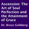 Ascension: The Art of Soul Perfection and the Attainment of Grace (Unabridged) Audiobook, by Dr. Bruce Goldberg