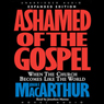 Ashamed of the Gospel: When the Church Becomes Like the World (Unabridged) Audiobook, by John MacArthur