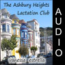 The Ashbury Heights Lactation Club (Unabridged), by Vanessa Estrella