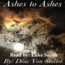 Ashes to Ashes (Unabridged) Audiobook, by Drac Von Stoller
