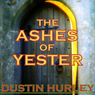 The Ashes of Yester (Unabridged) Audiobook, by Dustin Hurley