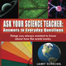 Ask Your Science Teacher: Answers to Everyday Questions, by Larry Scheckel