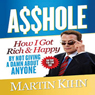 Asshole: How I Got Rich & Happy by Not Giving a Damn about Anyone & How You Can, Too (Unabridged) Audiobook, by Martin Kihn