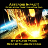 Asteroid Impact! Revelation Foretells Our End (Unabridged) Audiobook, by Walter Parks
