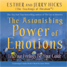 The Astonishing Power of Emotions: Let Your Feelings Be Your Guide Audiobook, by Esther Hicks