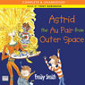 Astrid the Au Pair from Outer Space (Unabridged), by Emily Smith