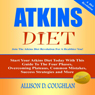 Atkins Diet: Start Your Atkins Diet Today with This Guide to the Four Phases, Overcoming Plateaus, Common Mistakes, Success Strategies and More! (Unabridged), by Allison D. Coughlan
