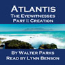 Atlantis: The Eyewitnesses, Part I: The Creation of Atlantis (Unabridged) Audiobook, by Walter Parks
