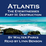 Atlantis: The Eyewitnesses, Part III: The Destruction of Atlantis (Unabridged), by Walter Parks
