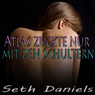 Atlas zuckte nur mit den Schultern: Eine erotische Fantasievorstellung von einem Dreier (German Edition) (Unabridged) Audiobook, by Seth Daniels