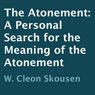 The Atonement: A Personal Search for the Meaning of the Atonement (Unabridged), by W. Cleon Skousen