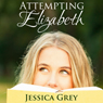 Attempting Elizabeth (Unabridged) Audiobook, by Jessica Grey