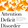 Attention Deficit Disorder: The Unfocused Mind in Children and Adults (Unabridged), by Dr. Thomas Brown