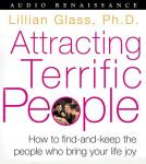 Attracting Terrific People: How to Find-and-Keep the People who Bring Your Life Joy Audiobook, by Lillian Glass
