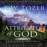 Attributes of God, Volume 1: A Journey Into the Fathers Heart (Unabridged) Audiobook, by A. W. Tozer
