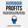 Audiobook Profits: How to Make Money by Turning Your Kindle, Paperback, and Hardcover Book into Audio (Unabridged) Audiobook, by Omar Johnson