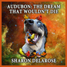 Audubon: The Dream That Wouldnt Die (Unabridged), by Sharon Delarose