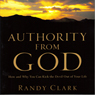 Authority from God: How and Why You Can Kick the Devil Out of Your Life (Unabridged), by Randy Clark