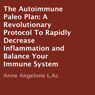 The Autoimmune Paleo Plan: A Revolutionary Protocol To Rapidly Decrease Inflammation and Balance Your Immune System (Unabridged) Audiobook, by Anne Angelone