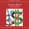 Automatic Wealth: The Six Steps to Financial Independence (Unabridged) Audiobook, by Michael Masterson