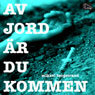 Av jord ar du kommen (Of Earth Are You) (Unabridged) Audiobook, by Mikael Bergstrand