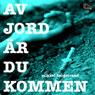 Av jord ar du kommen (Of Earth Are You) (Unabridged), by Mikael Bergstrand
